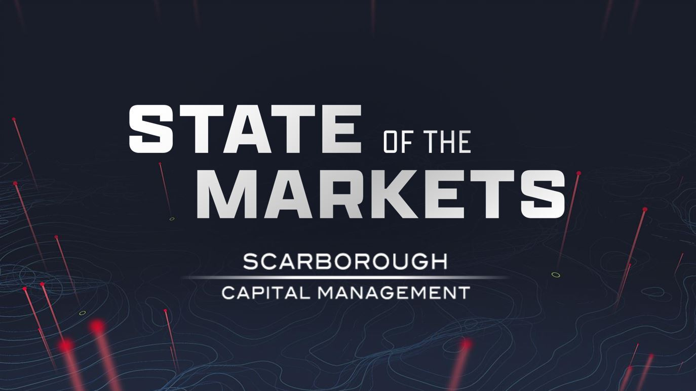 State of the Markets by Scarborough Capital Management